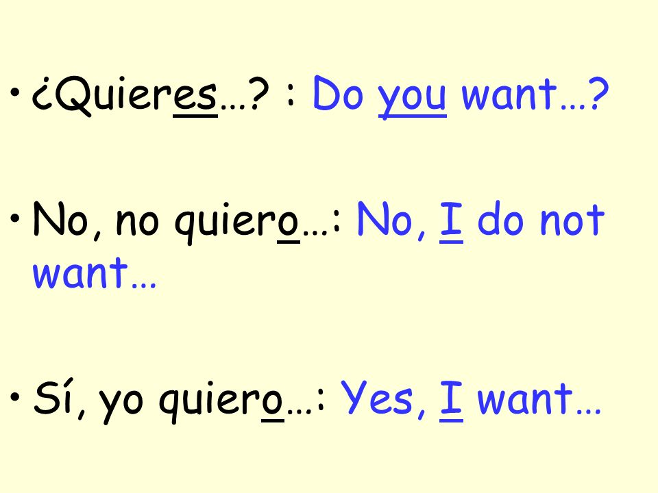 ¿Quieres… : Do you want…