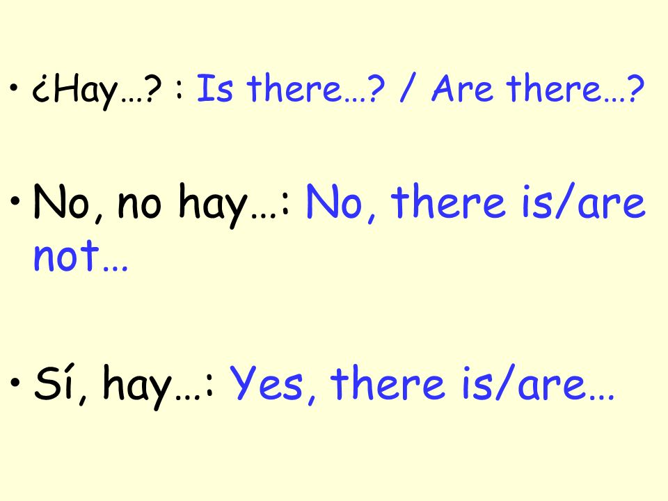 No, no hay…: No, there is/are not…
