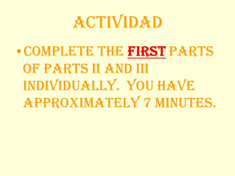 ActividadComplete the first parts of parts II and III individually.