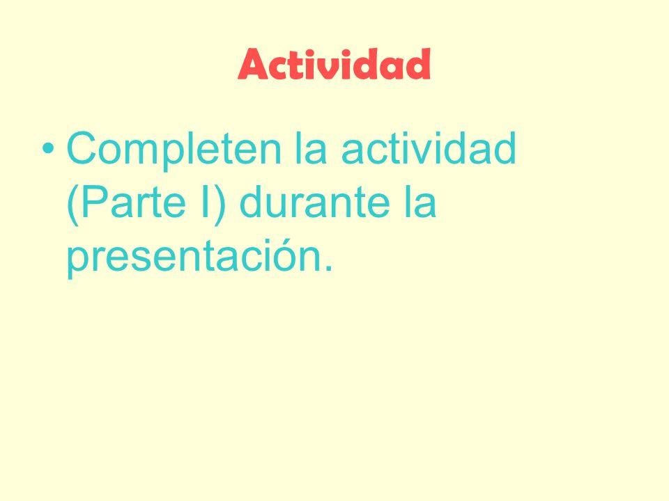Actividad Completen la actividad (Parte I) durante la presentación.