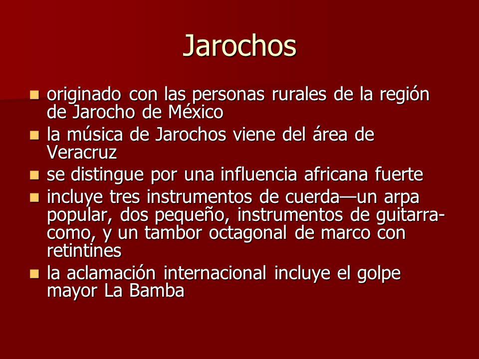 Jarochos originado con las personas rurales de la región de Jarocho de México. la música de Jarochos viene del área de Veracruz.