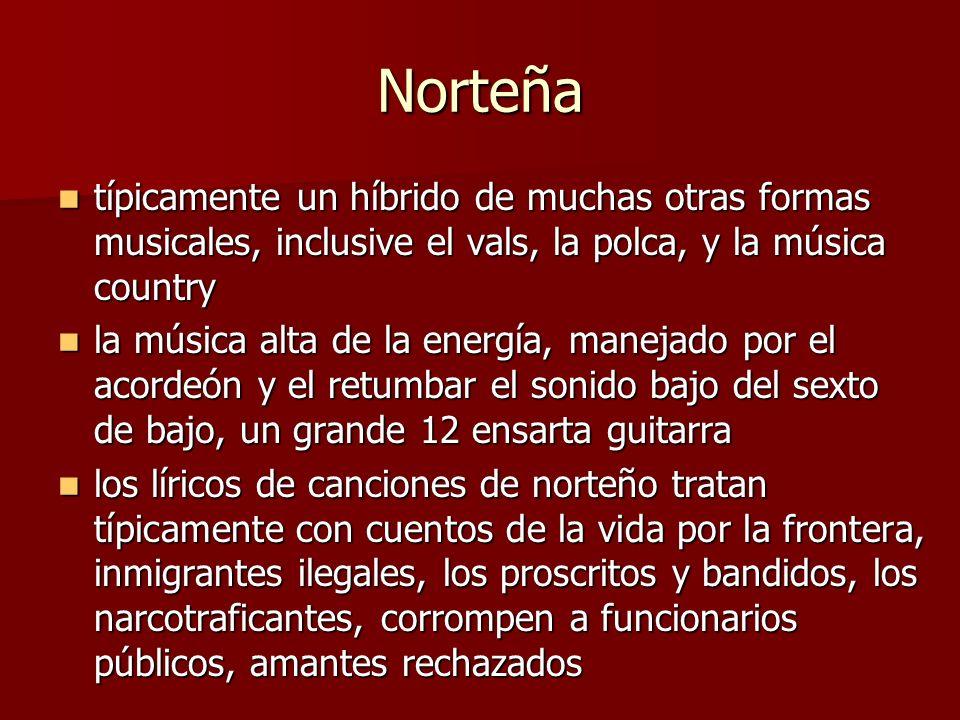 Norteña típicamente un híbrido de muchas otras formas musicales, inclusive el vals, la polca, y la música country.