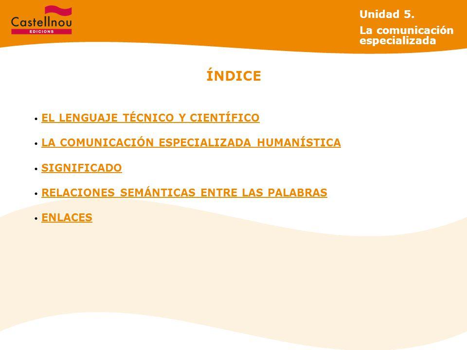 ÍNDICE Unidad 5. La comunicación especializada