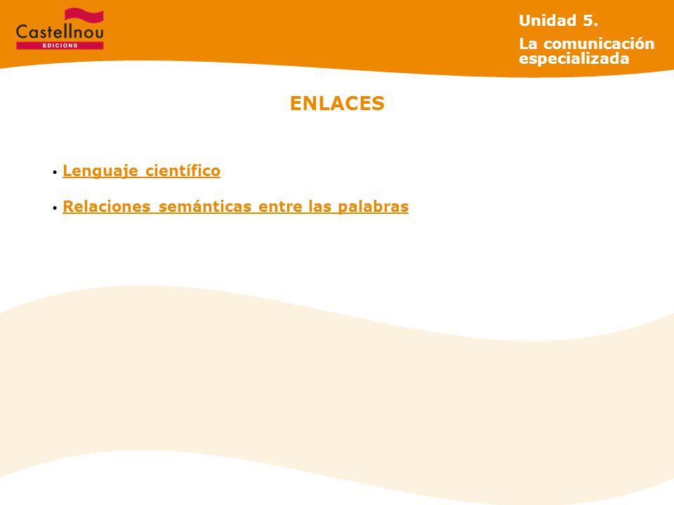 ENLACES Unidad 5. La comunicación especializada Lenguaje científico