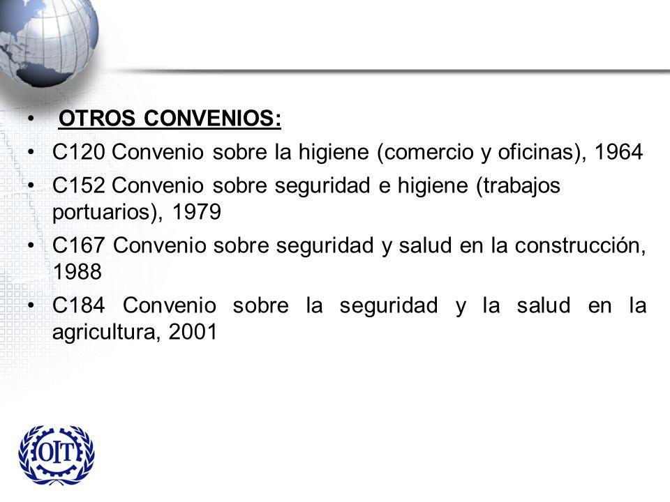 OTROS CONVENIOS: C120 Convenio sobre la higiene (comercio y oficinas), 1964. C152 Convenio sobre seguridad e higiene (trabajos portuarios), 1979.