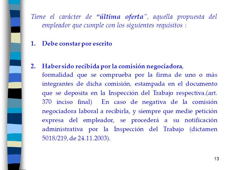 Tiene el carácter de última oferta , aquella propuesta del empleador que cumple con los siguientes requisitos :