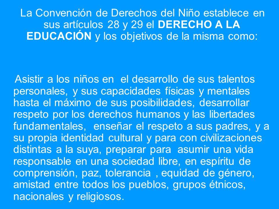 La Convención de Derechos del Niño establece en sus artículos 28 y 29 el DERECHO A LA EDUCACIÓN y los objetivos de la misma como: