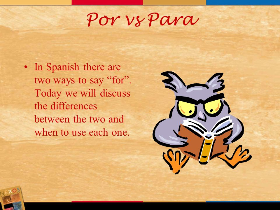Por vs ParaIn Spanish there are two ways to say for .