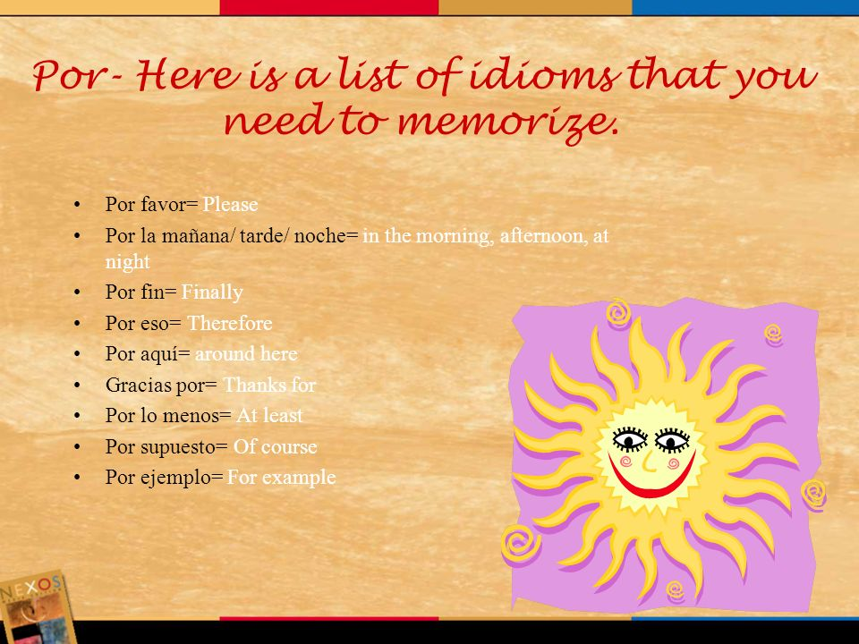 Por- Here is a list of idioms that you need to memorize.