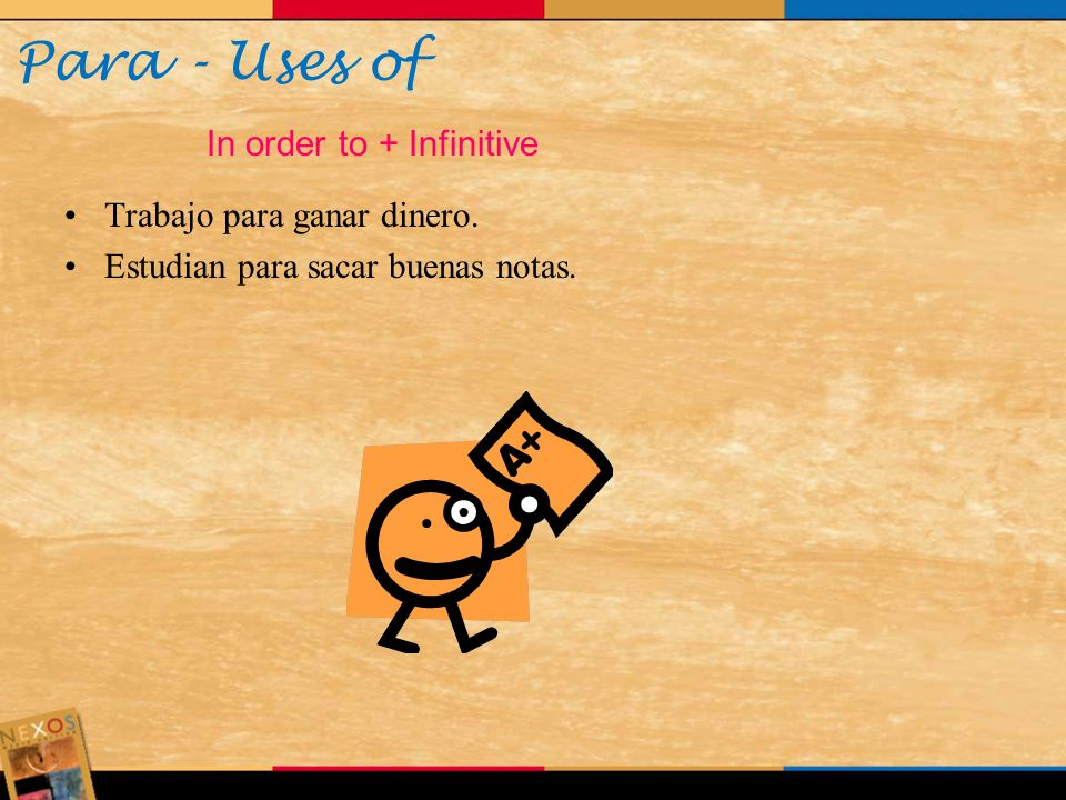 Para - Uses of In order to + Infinitive Trabajo para ganar dinero.