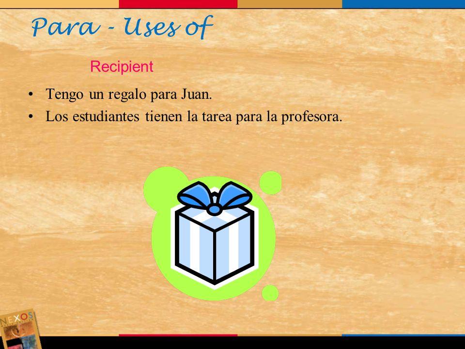 Para - Uses of Recipient Tengo un regalo para Juan.