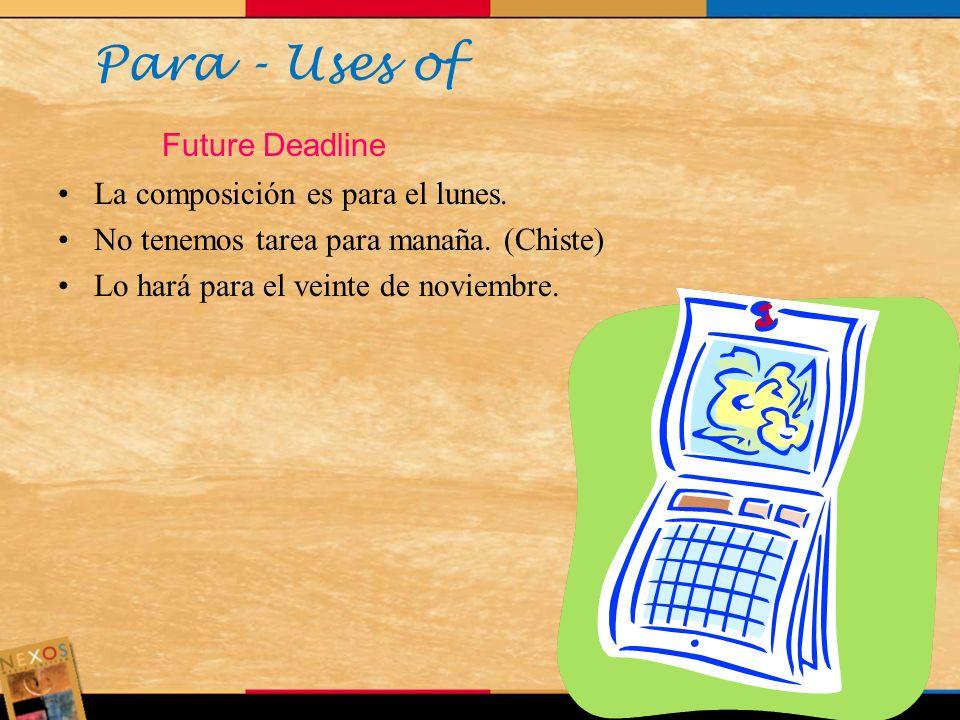 Para - Uses of Future Deadline La composición es para el lunes.