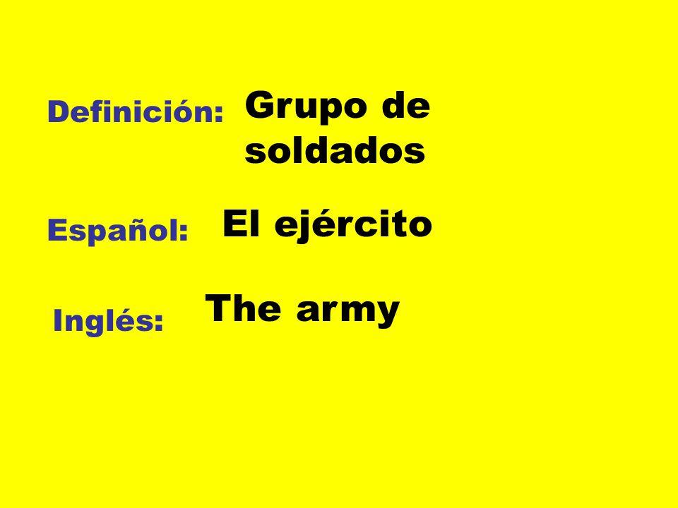 Grupo de soldados Definición: El ejército Español: The army Inglés: