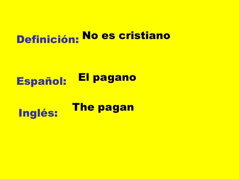 No es cristiano Definición: El pagano Español: The pagan Inglés: