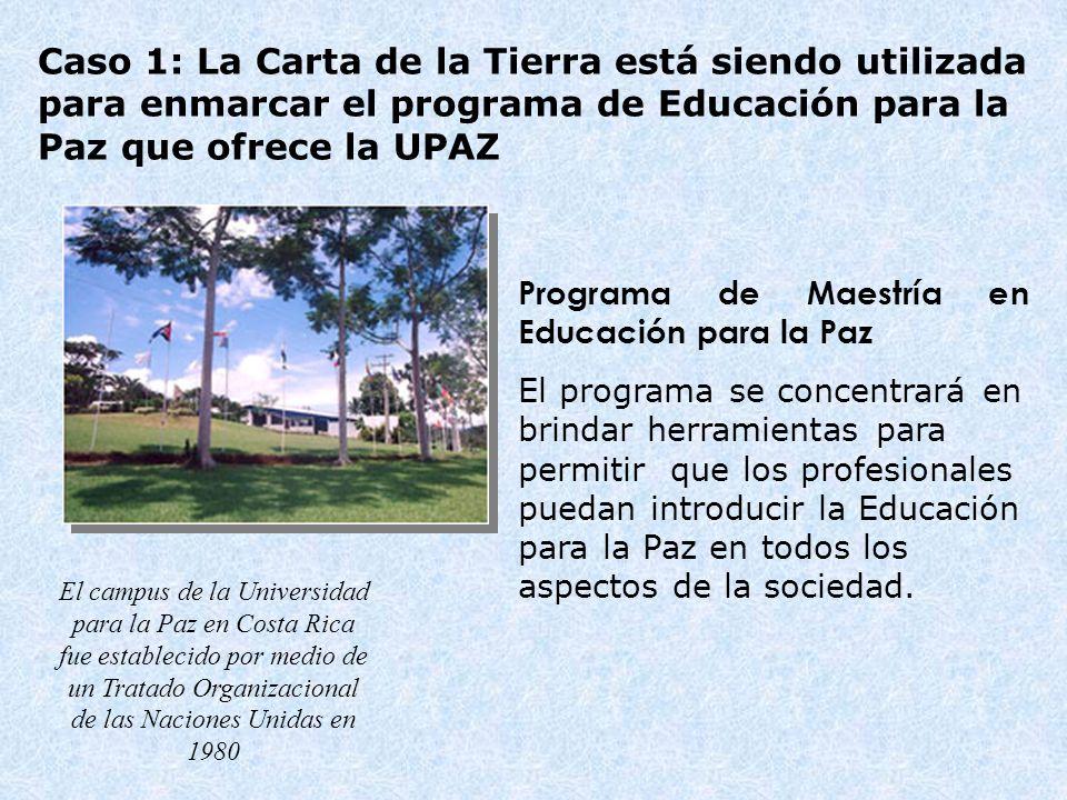 Caso 1: La Carta de la Tierra está siendo utilizada para enmarcar el programa de Educación para la Paz que ofrece la UPAZ