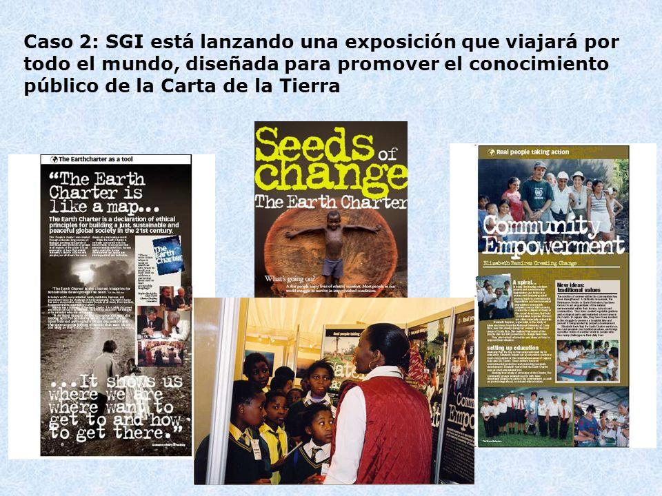 Caso 2: SGI está lanzando una exposición que viajará por todo el mundo, diseñada para promover el conocimiento público de la Carta de la Tierra