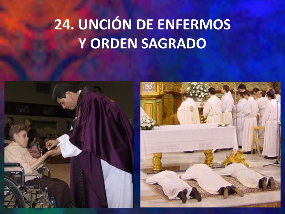 24. UNCIÓN DE ENFERMOS Y ORDEN SAGRADO
