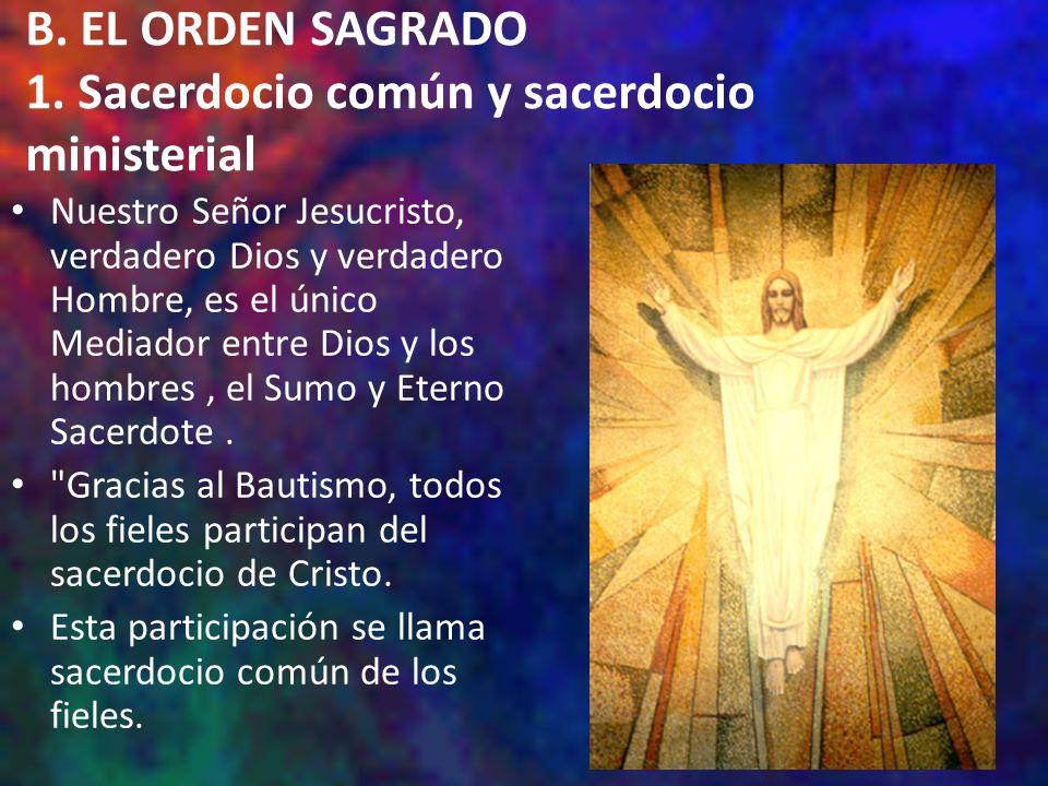 B. EL ORDEN SAGRADO 1. Sacerdocio común y sacerdocio ministerial