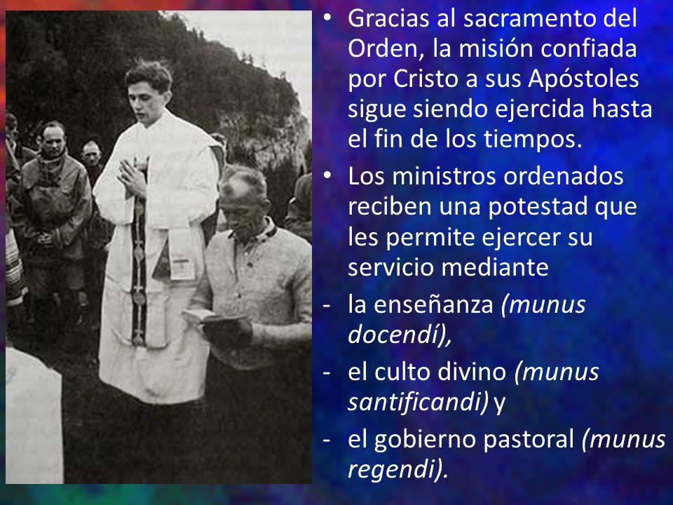 Gracias al sacramento del Orden, la misión confiada por Cristo a sus Apóstoles sigue siendo ejercida hasta el fin de los tiempos.