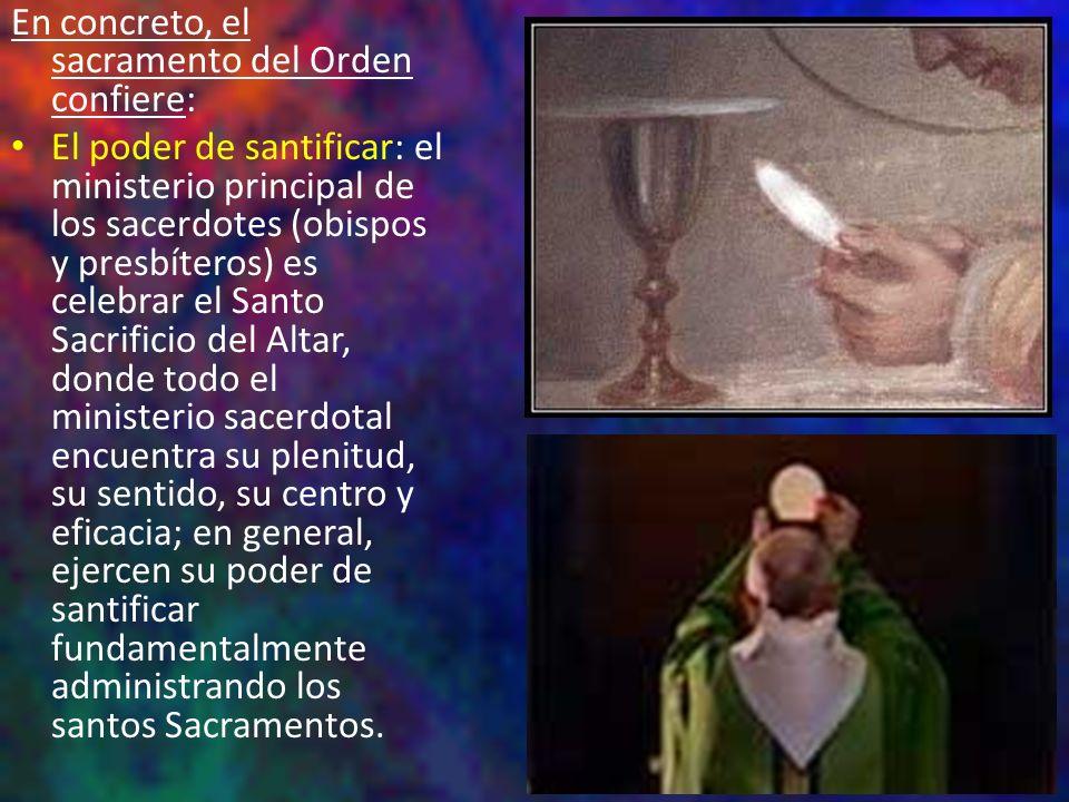 En concreto, el sacramento del Orden confiere: