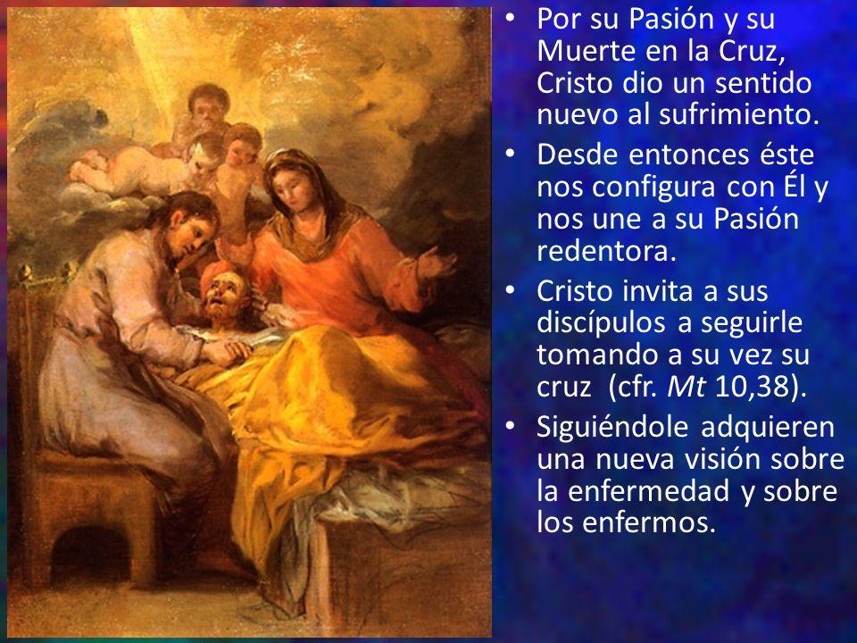 Por su Pasión y su Muerte en la Cruz, Cristo dio un sentido nuevo al sufrimiento.