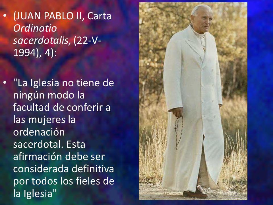 (JUAN PABLO II, Carta Ordinatio sacerdotalis, (22-V-1994), 4):