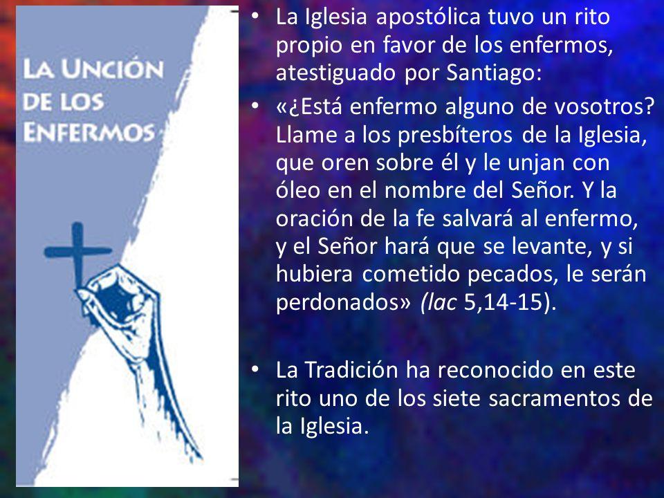 La Iglesia apostólica tuvo un rito propio en favor de los enfermos, atestiguado por Santiago: