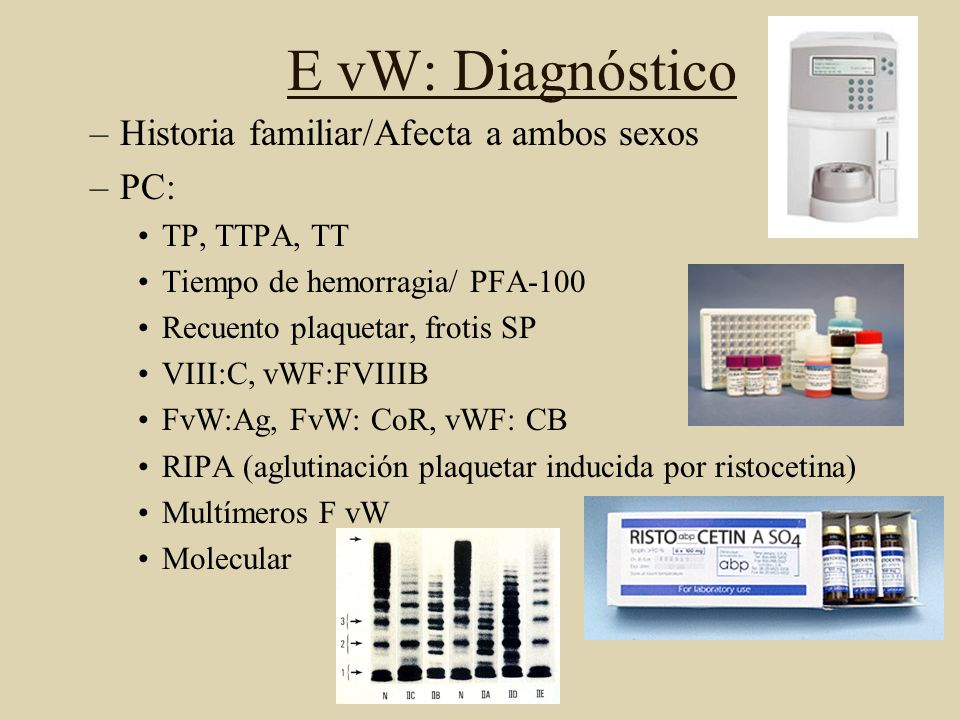 E vW: Diagnóstico Historia familiar/Afecta a ambos sexos PC: