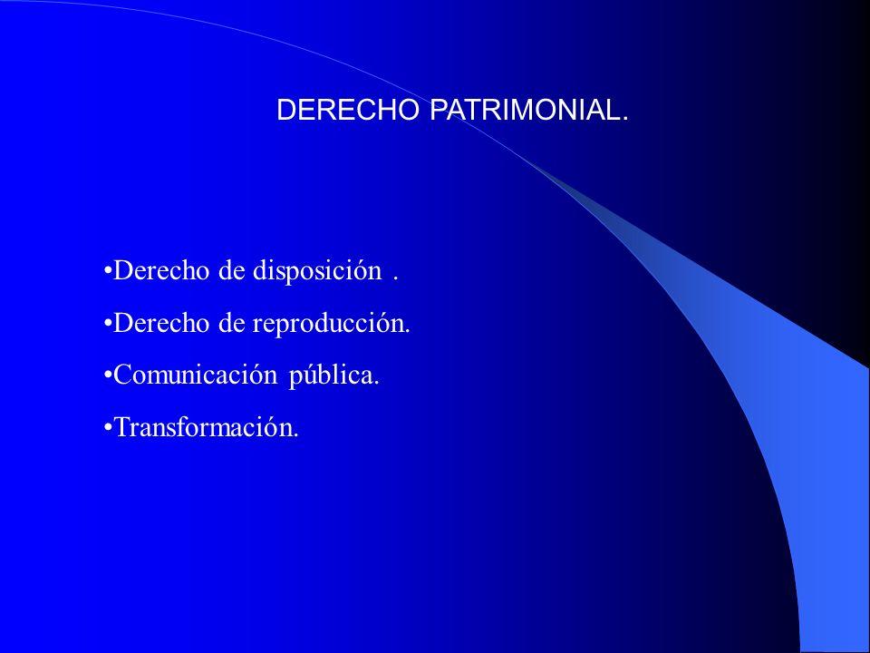 DERECHO PATRIMONIAL. Derecho de disposición . Derecho de reproducción.