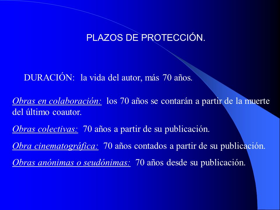 PLAZOS DE PROTECCIÓN. DURACIÓN: la vida del autor, más 70 años.