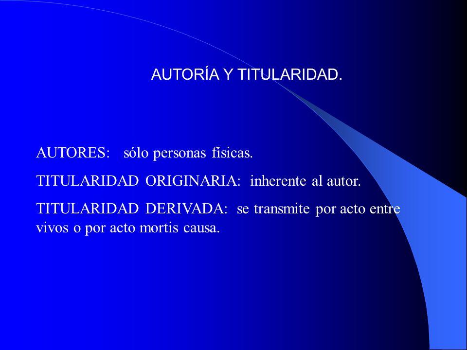 AUTORÍA Y TITULARIDAD.AUTORES: sólo personas físicas. TITULARIDAD ORIGINARIA: inherente al autor.