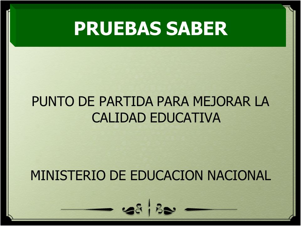 PRUEBAS SABER PUNTO DE PARTIDA PARA MEJORAR LA CALIDAD EDUCATIVA