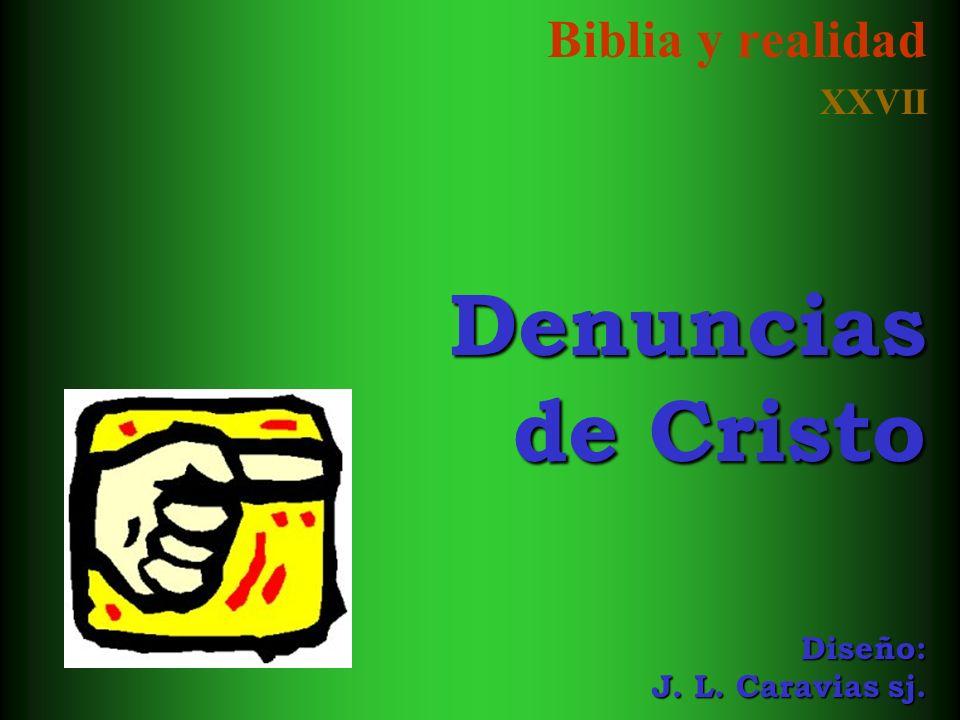 Biblia y realidad XXVII Denuncias de Cristo Diseño: J. L. Caravias sj.