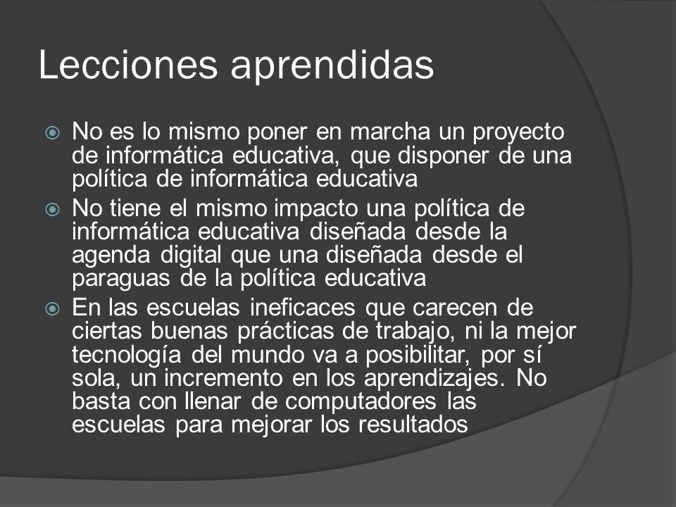 Lecciones aprendidas No es lo mismo poner en marcha un proyecto de informática educativa, que disponer de una política de informática educativa.