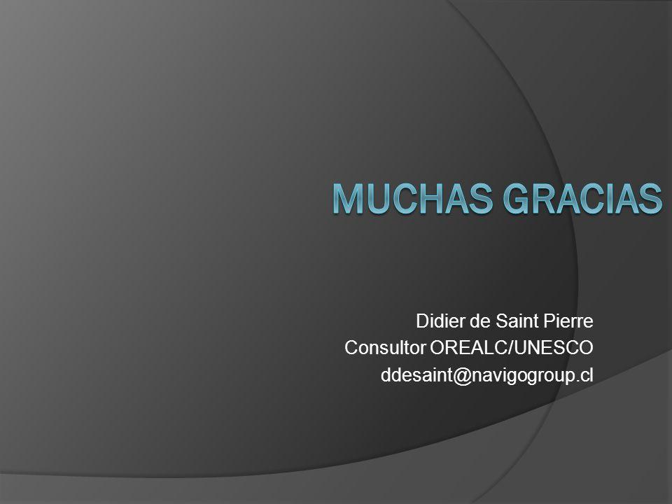 Didier de Saint Pierre Consultor OREALC/UNESCO ddesaint@navigogroup.cl