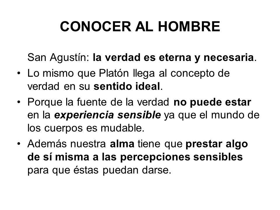 CONOCER AL HOMBRE San Agustín: la verdad es eterna y necesaria.