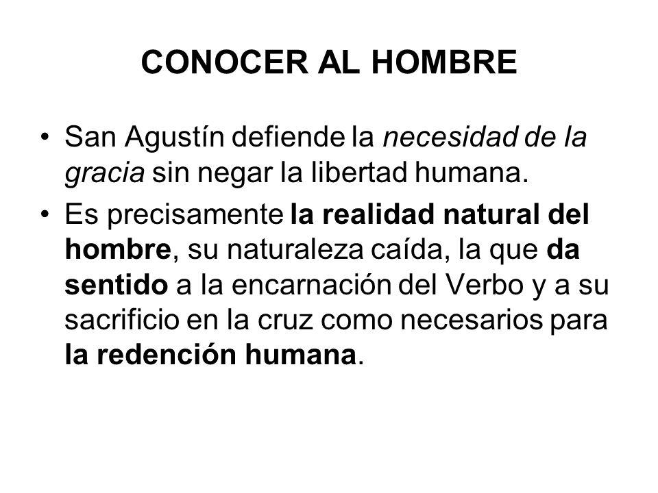 CONOCER AL HOMBRE San Agustín defiende la necesidad de la gracia sin negar la libertad humana.