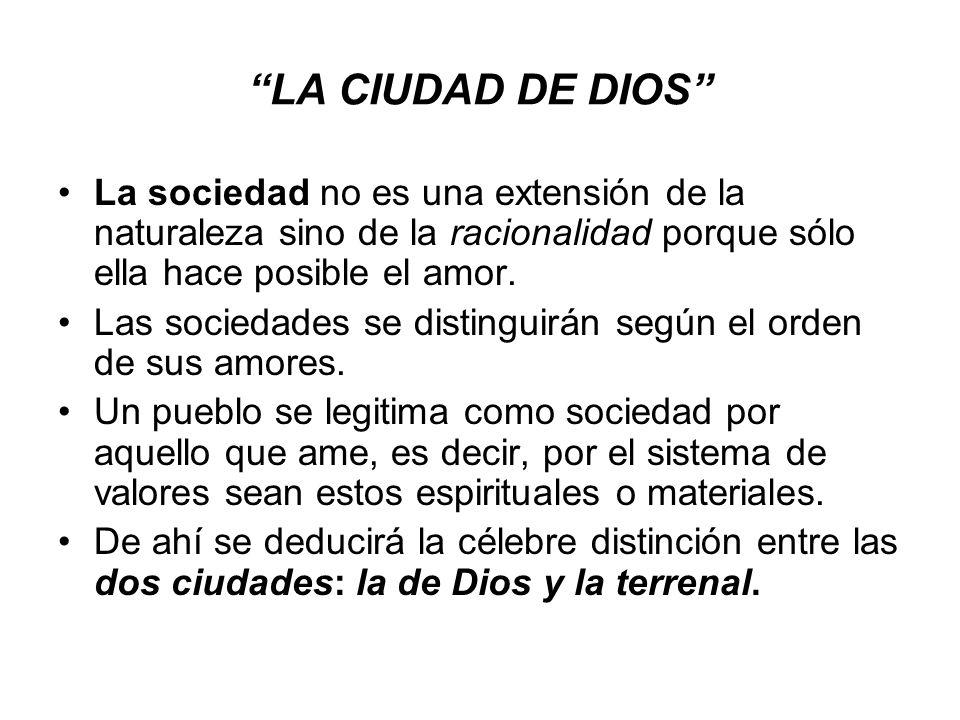 LA CIUDAD DE DIOS La sociedad no es una extensión de la naturaleza sino de la racionalidad porque sólo ella hace posible el amor.