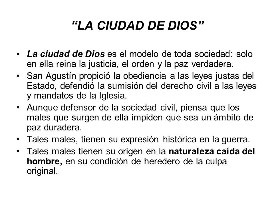 LA CIUDAD DE DIOS La ciudad de Dios es el modelo de toda sociedad: solo en ella reina la justicia, el orden y la paz verdadera.