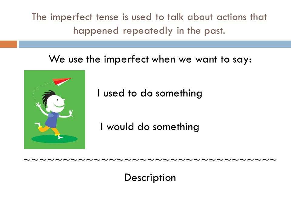 The imperfect tense is used to talk about actions that happened repeatedly in the past.