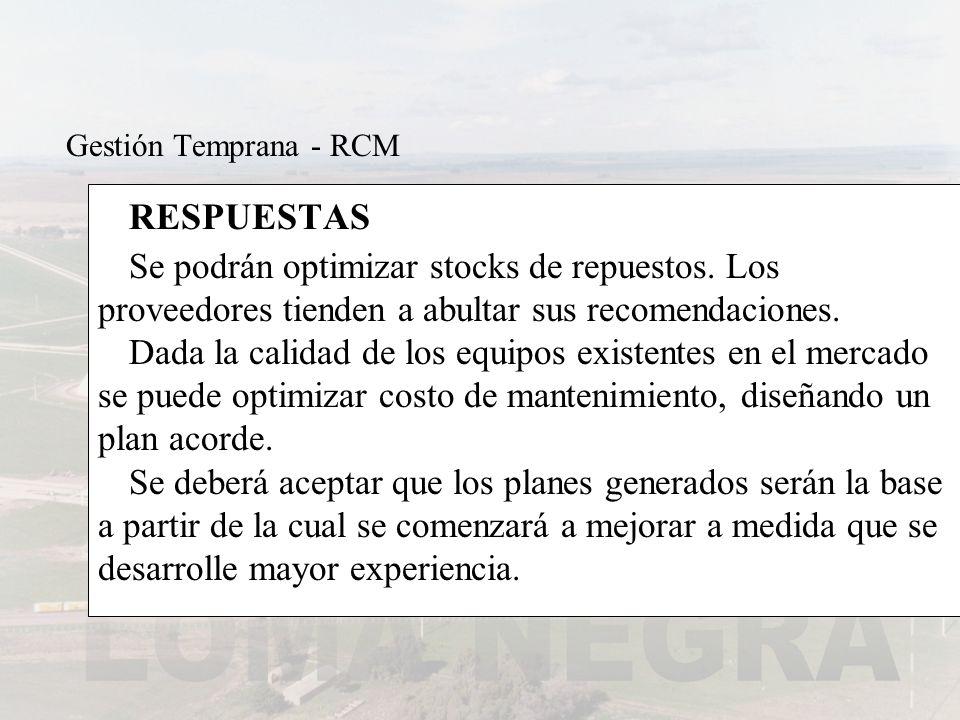 Gestión Temprana - RCM RESPUESTAS. Se podrán optimizar stocks de repuestos. Los proveedores tienden a abultar sus recomendaciones.