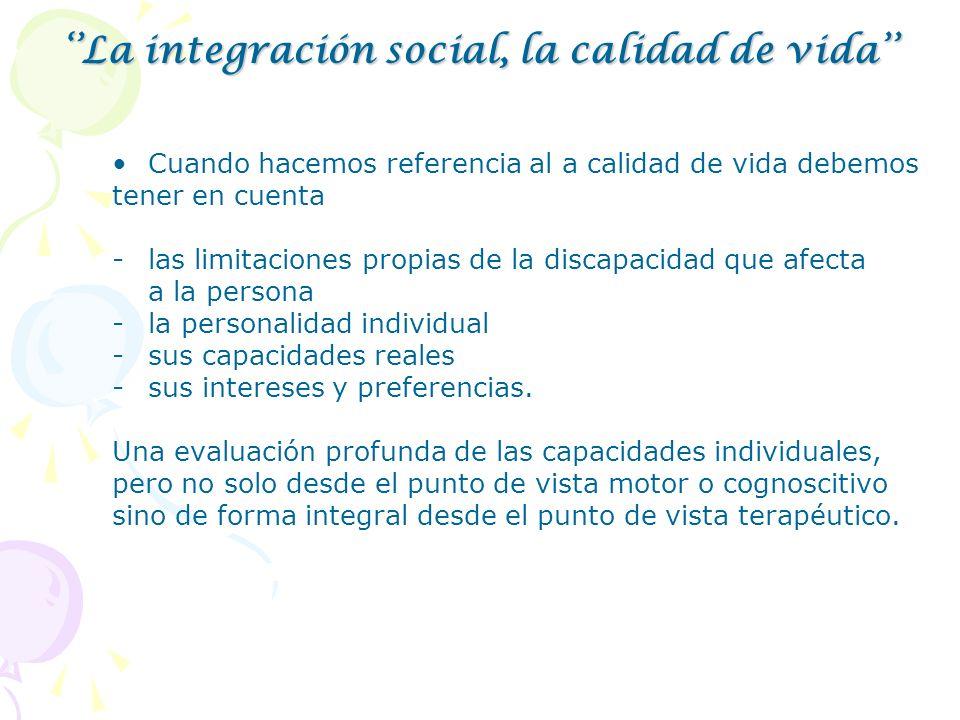 ''La integración social, la calidad de vida''