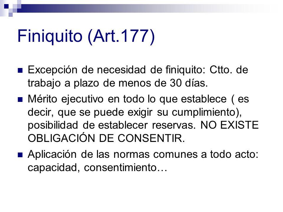 Finiquito (Art.177) Excepción de necesidad de finiquito: Ctto. de trabajo a plazo de menos de 30 días.