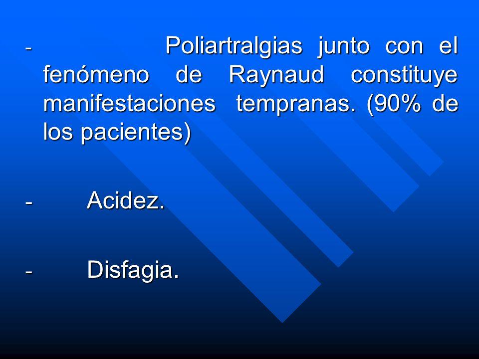 - Poliartralgias junto con el fenómeno de Raynaud constituye manifestaciones tempranas. (90% de los pacientes)