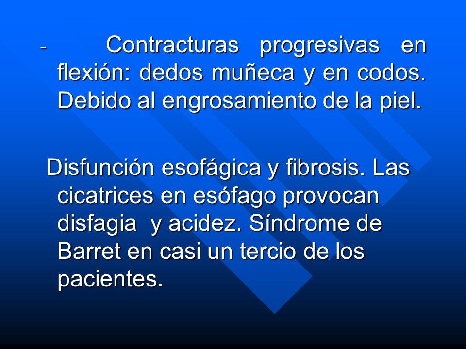- Contracturas progresivas en flexión: dedos muñeca y en codos