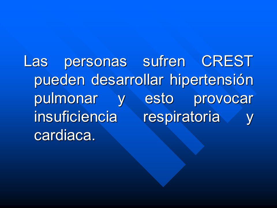 Las personas sufren CREST pueden desarrollar hipertensión pulmonar y esto provocar insuficiencia respiratoria y cardiaca.