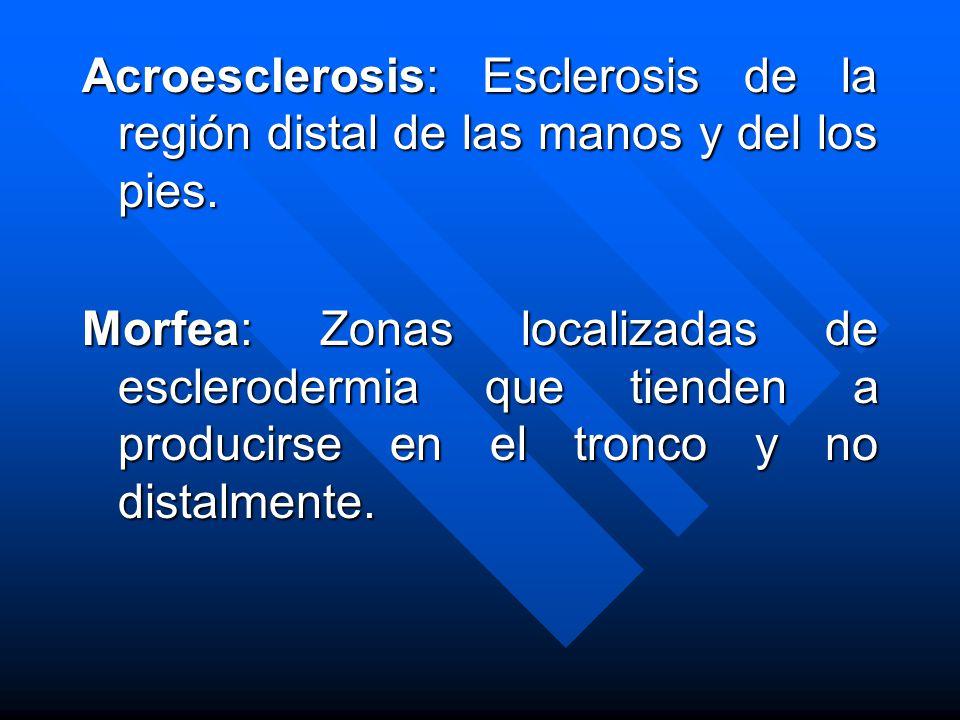 Acroesclerosis: Esclerosis de la región distal de las manos y del los pies.