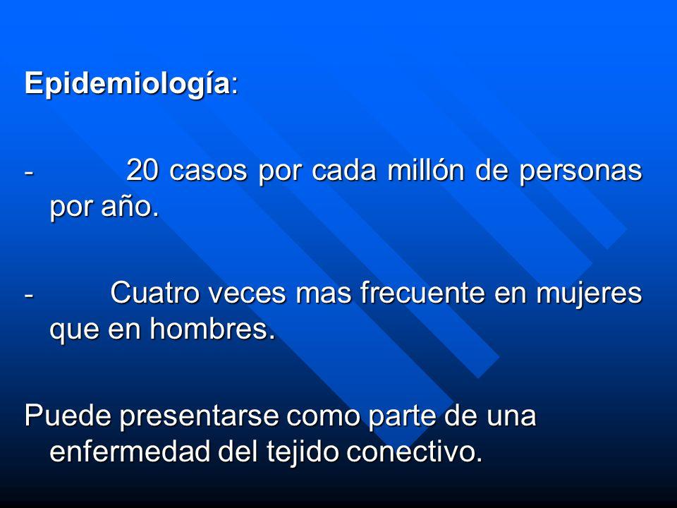 Epidemiología: - 20 casos por cada millón de personas por año. - Cuatro veces mas frecuente en mujeres que en hombres.