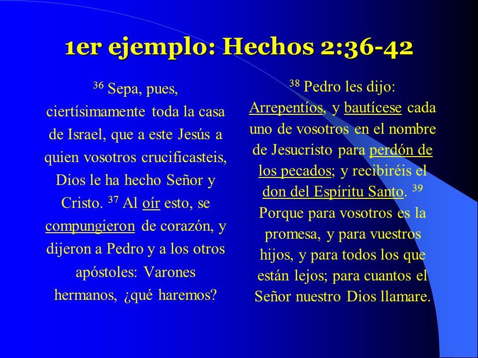 1er ejemplo: Hechos 2:36-42 36 Sepa, pues,