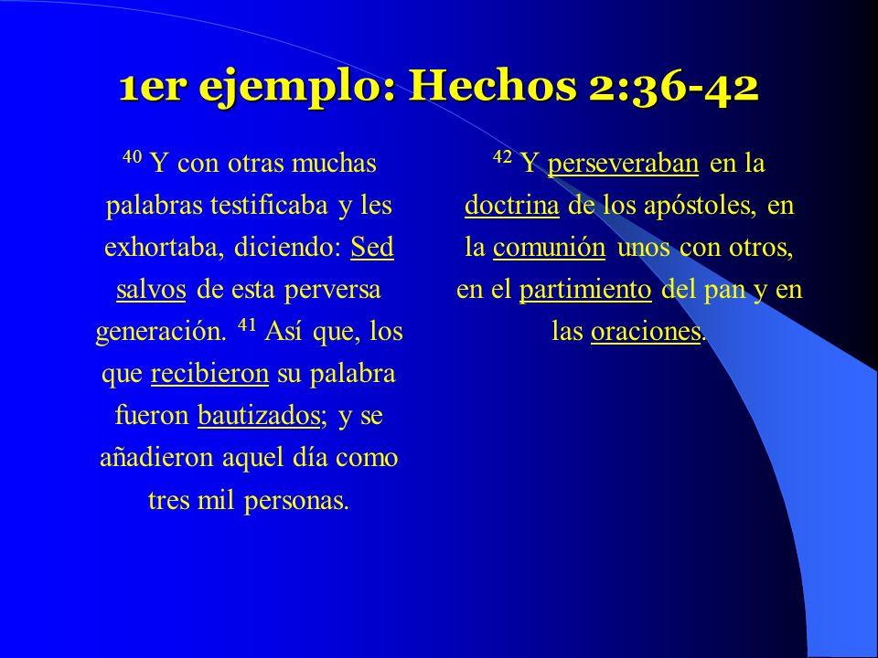 1er ejemplo: Hechos 2:36-42 40 Y con otras muchas